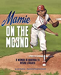 Mamie on the Mound: A Woman in Baseball's Negro Leagues by Leah Henderson, illustrated by George Doutsiopoulos
