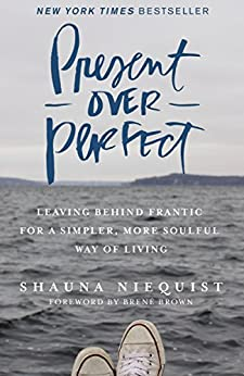 [Shauna Niequist, Brene Brown]のPresent Over Perfect: Leaving Behind Frantic for a Simpler, More Soulful Way of Living (English Edition)