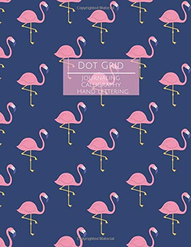 Dot Grid Journaling Calligraphy Hand Lettering: Large Dotted Notebook for All Projects Flamingos