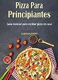 Libro de recetas de pizza para principiantes: Guía esencial para cocinar pizza en casa