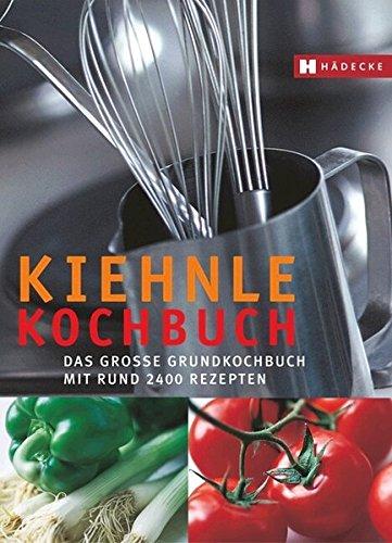 Kiehnle Kochbuch: Das große Grundkochbuch mit 2500 Rezepten