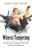 Witness Tampering: My Story of Coming to Christ out of Jehovah's Witnesses