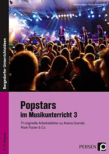Popstars im Musikunterricht 3: 71 originelle Arbeitsblätter zu Ariana Grande, Mark Foster & Co. (5. bis 7. Klasse)