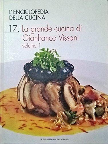L'ENCICLOPEDIA DELLA CUCINA - La grande cucina di Gianfranco Vissani vol.1