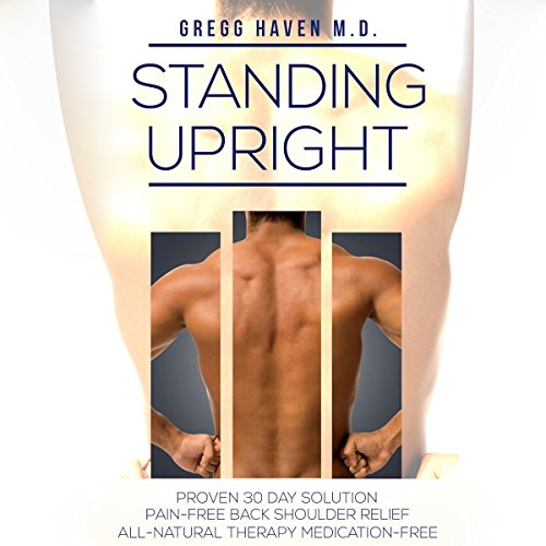 Standing Upright: The Proven 30 Day Solution to Neck, Back, and Shoulder Pain audiobook cover art