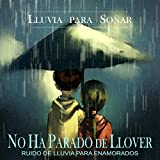 No Ha Parado De Llover - Ruido de Lluvia Para Enamorados
