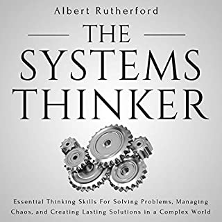 The Systems Thinker     Essential Thinking Skills for Solving Problems, Managing Chaos, and Creating Lasting Solutions in a Complex World              Written by:                                                                                                                                 Albert Rutherford                               Narrated by:                                                                                                                                 Russell Newton                      Length: 4 hrs and 19 mins     1 rating     Overall 5.0
