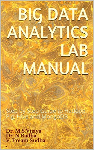 Big Data Analytics Lab Manual: Step by Step Guide to Hadoop, Pig, Hive and MongoDB