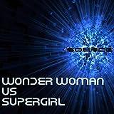 Wonder Woman Vs Supergirl [Explicit]