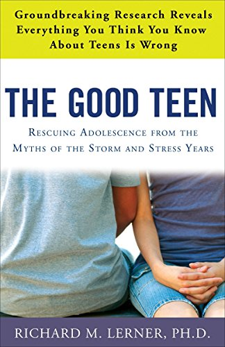 The Good Teen: Rescuing Adolescence from the Myths of the...