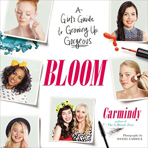 Bloom: A Girl's Guide to Growing...