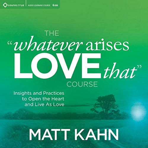 Couverture de The 'Whatever Arises, Love That' Course