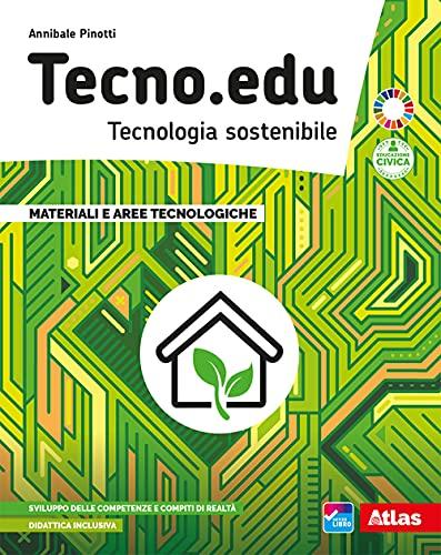 Tecno.edu. Tecnologia sostenibile. Vol. A-B. Con Disegno, Materiali e aree tecnologiche, Esercitazioni grafiche, Coding, robotica, Tinkering e STEM e ... media. Con e-book. Con espansione online