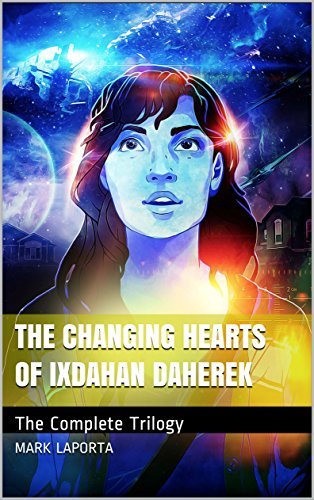 The Changing Hearts of Ixdahan Daherek: The Complete Trilogy