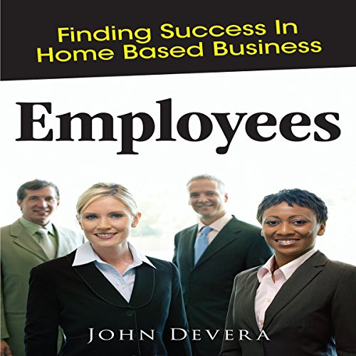 Employees: Finding Success in Home Based Business audiobook cover art