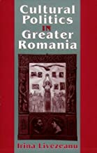Cultural Politics in Greater Romania: Regionalism, Nation Building, and Ethnic Struggle, 1918–1930