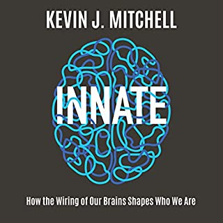 Innate     How the Wiring of Our Brains Shapes Who We Are              Auteur(s):                                                                                                                                 Kevin J. Mitchell                               Narrateur(s):                                                                                                                                 Michael Page                      Durée: 10 h et 7 min     9 évaluations     Au global 4,9
