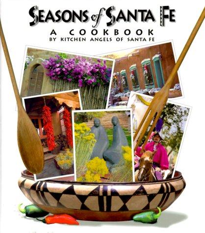 Seasons of Santa Fe: A Cookbook