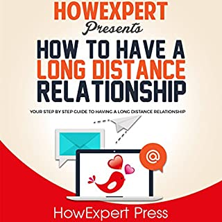How to Have a Long Distance Relationship     Your Step-by-Step Guide to Having a Relationship               By:                                                                                                                                 HowExpert Press                               Narrated by:                                                                                                                                 Annette Martin                      Length: 1 hr and 1 min     10 ratings     Overall 3.6