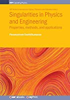 Singularities in Physics and Engineering: Properties, methods, and applications