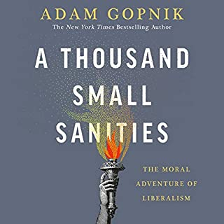 A Thousand Small Sanities     The Moral Adventure of Liberalism              By:                                                                                                                                 Adam Gopnik                               Narrated by:                                                                                                                                 Adam Gopnik                      Length: 7 hrs and 27 mins     Not rated yet     Overall 0.0