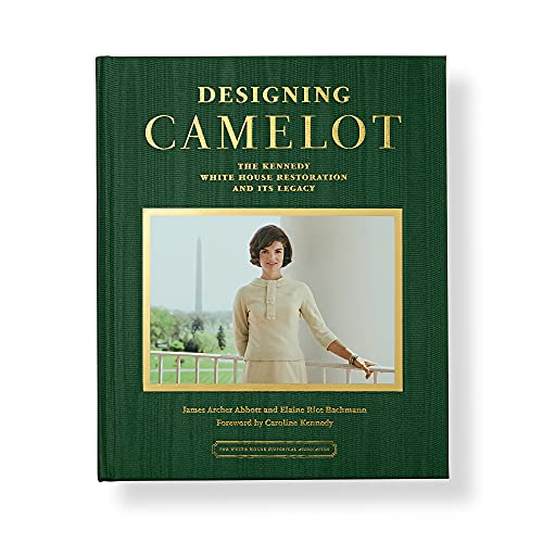 Designing Camelot: The Kennedy White House Restoration and Its Legacy