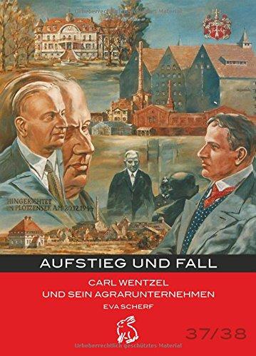Aufstieg und Fall. Carl Wentzel und sein Agrarunternehmen (Mitteldeutsche kulturhistorische Hefte Nr. 37/38)