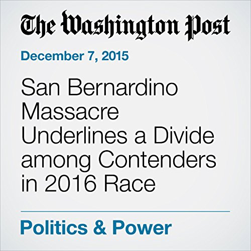 San Bernardino Massacre Underlines a Divide among Contenders in 2016 Race audiobook cover art