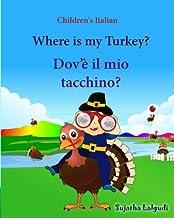 Children's Italian: Where is my Turkey. Dov e il mio tacchino: Thanksgiving book, Children's Picture book English-Italian...