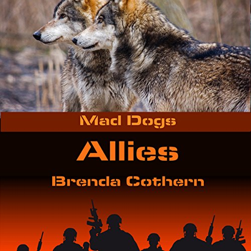 Allies     Mad Dogs, Book 7              By:                                                                                                                                 Brenda Cothern,                                                                                        Wench Publishing Inc.                               Narrated by:                                                                                                                                 Jack Curtiss                      Length: 5 hrs and 37 mins     9 ratings     Overall 3.8