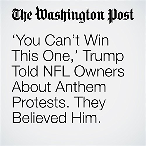 'You Can't Win This One,' Trump Told NFL Owners About Anthem Protests. They Believed Him. copertina
