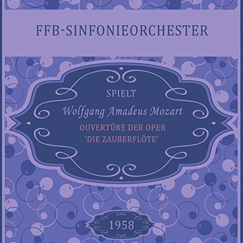 Ouvertüre der Oper 'Die Zauberflöte', Wolfgang Amadeus Mozart, FFB-Sinfonieorchester: Ouverture - Adagio Allegro