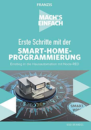 Mach's einfach: Erste Schritte mit Smart-Home-Programmierung: Einstieg in die Hausautomation mit Node-RED