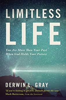 Limitless Life: You Are More Than Your Past When God Holds Your Future by [Derwin L. Gray, Mark Batterson]