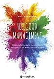 Feelgood Management: Mit Wertschätzung und Menschlichkeit erfolgreich in die Arbeitswelt von morgen (metropolitan Bücher)