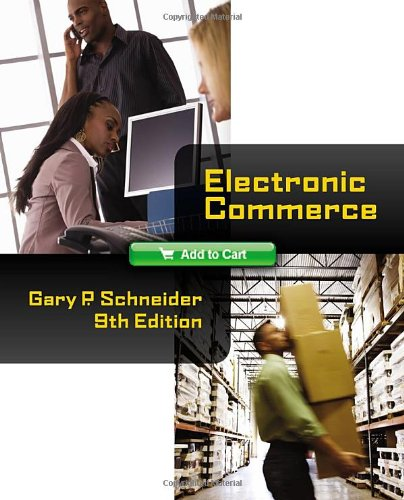 Compare Textbook Prices for Electronic Commerce Ebusiness 9 Edition ISBN 9780538469241 by Schneider, Gary