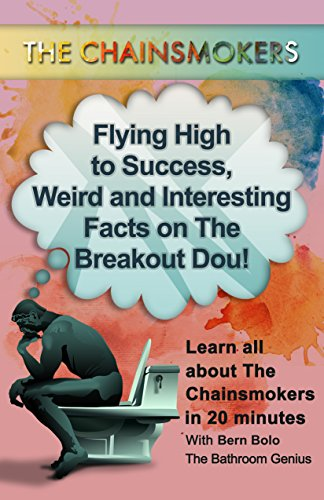 The Chainsmokers: Flying High to Success, Weird and Interesting Facts on The Breakout Dou! (English Edition)