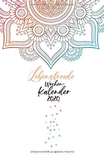 Lebensfreude Wochen-Kalender 2020: Timer | Jahreskalender 2020 A5 | Wochenplaner 2020 | Tagesplaner | Motivierende & inspirierende Zitate voller Lebensfreude | 160 S. | A5 | Mandala Cover