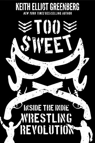 Too Sweet: Inside the Indie Wrestling Revolution