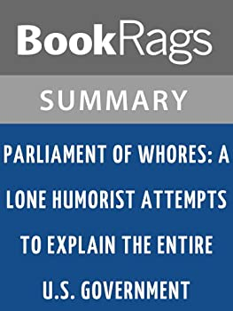 Summary & Study Guide Parliament of Whores  A Lone Humorist Attempts to Explain the Entire U.S Government by P J O Rourke