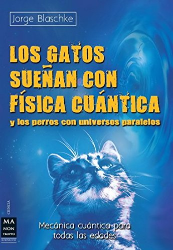 Image OfLos Gatos Suenan Con Fisica Cuantica / Cats Ring With Quantum Physics: Y Los Perros Con Universos Paralelos / And Dogs Wit...