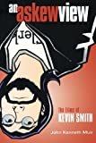 An Askew View: The Films of Kevin Smith (Applause Books) (English Edition)