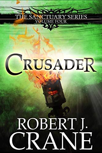 Crusader (The Sanctuary Series Book 4) by [Robert J. Crane]