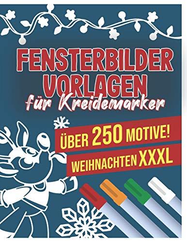 Fensterbilder Vorlagen für Kreidemarker - Über 250 Motive! Weihnachten XXXL: Das riesengroße Fenstervorlagen Buch für die Winterzeit - ... abwischbare Kreidemarker - Wiederverwendbar!