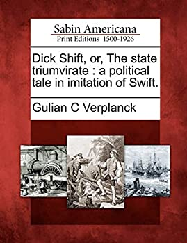 Dick Shift or The state triumvirate  a political tale in imitation of Swift.