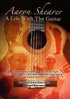 Aaron Shearer A Life with the Guitar - Featuring Manuel Barrueco