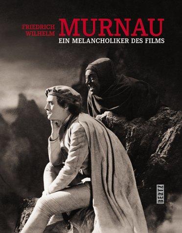 Friedrich Wilhelm Murnau. Ein Melancholiker des Films