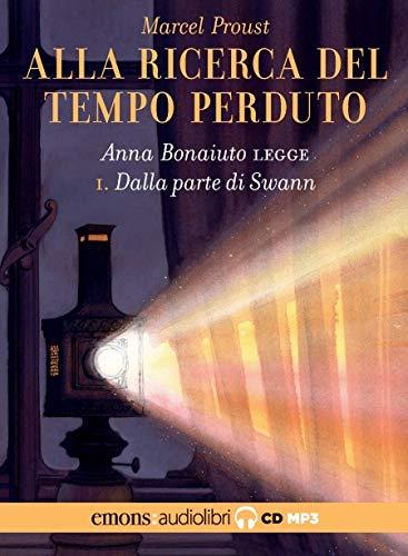 Dalla parte di Swann. Alla ricerca del tempo perduto letto da Anna Bonaiuto. Audiolibro. CD Audio formato MP3 (Vol. 1)