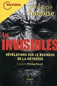 Les Invisibles - Révélations sur le business de la détresse par Philippe Toulouse