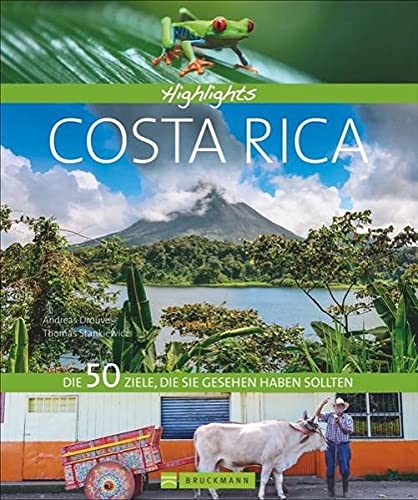Reisebildband Costa Rica: Highlights Costa Rica: Die 50 Ziele, die Sie gesehen haben sollten. San José, Monteverde,...